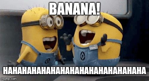 Excited Minions | BANANA! HAHAHAHAHAHAHAHAHAHAHAHAHAHAHA | image tagged in memes,excited minions | made w/ Imgflip meme maker