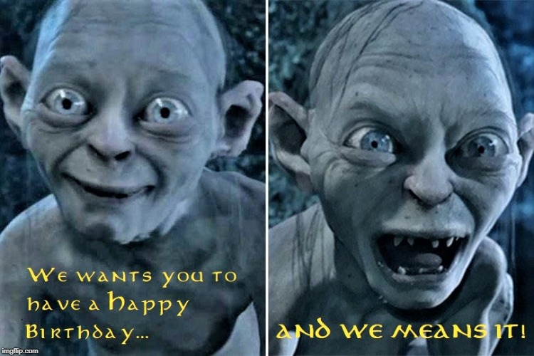 Gollum Smeagol Lord of the Rings Birthday | image tagged in gollum,lord of the rings,smeagol,happy birthday,the lord of the rings | made w/ Imgflip meme maker