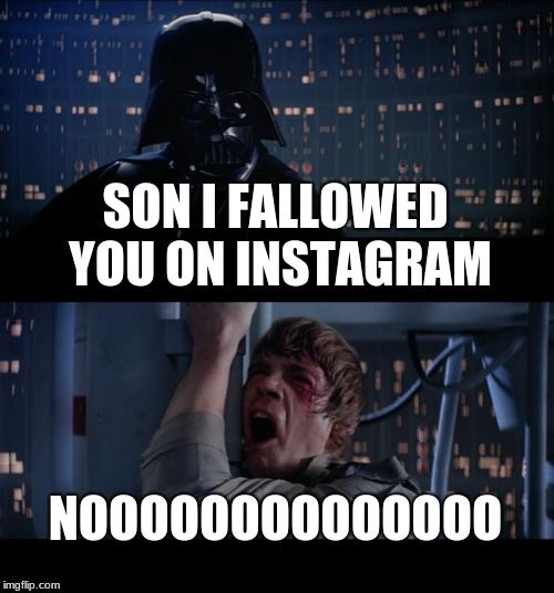 Star Wars No |  SON I FALLOWED YOU ON INSTAGRAM; NOOOOOOOOOOOOOO | image tagged in memes,star wars no | made w/ Imgflip meme maker