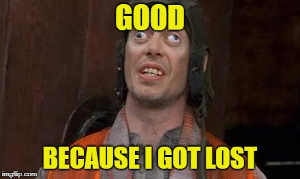 Crazy Eyes | GOOD BECAUSE I GOT LOST | image tagged in crazy eyes | made w/ Imgflip meme maker