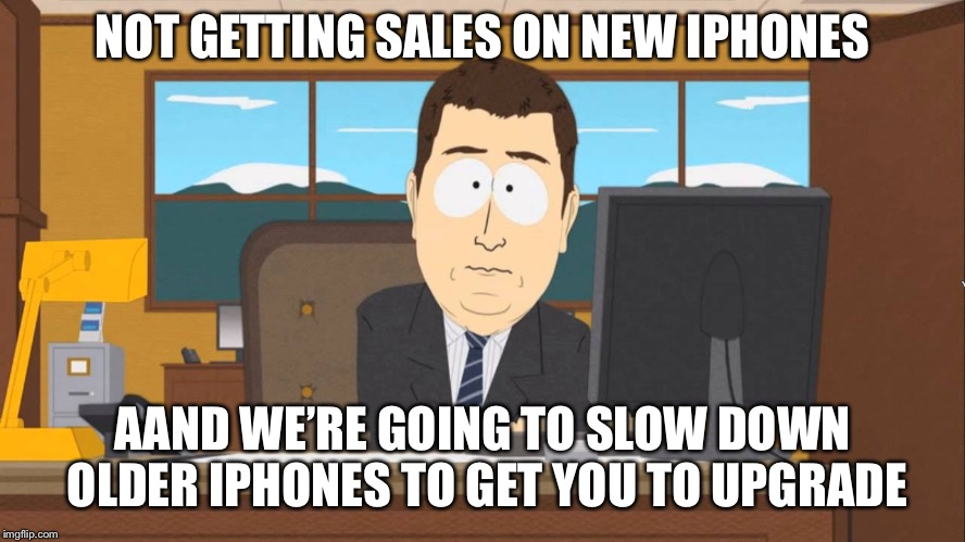 Aaand its Gone |  NOT GETTING SALES ON NEW IPHONES; AAND WE'RE GOING TO SLOW DOWN OLDER IPHONES TO GET YOU TO UPGRADE | image tagged in aaand its gone,AdviceAnimals | made w/ Imgflip meme maker