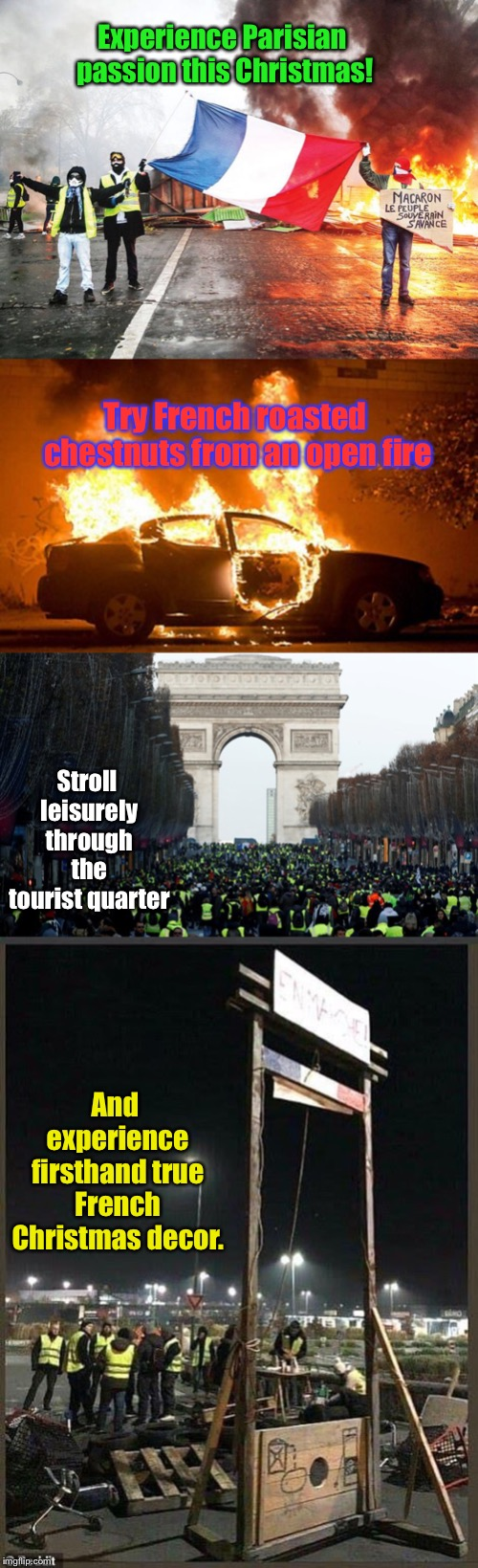 Book your authentic French Christmas get-away today.  You'll find it - revolutionary. | Experience Parisian passion this Christmas! Try French roasted chestnuts from an open fire Stroll leisurely through the tourist quarter And  | image tagged in french riots,paris riots,christmas,tourism,violence,guillotine | made w/ Imgflip meme maker