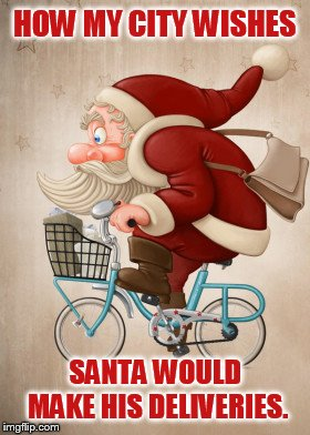 Christmas Traveling |  HOW MY CITY WISHES; SANTA WOULD MAKE HIS DELIVERIES. | image tagged in memes,santa,bicycle,delivery,transportation demand,management | made w/ Imgflip meme maker