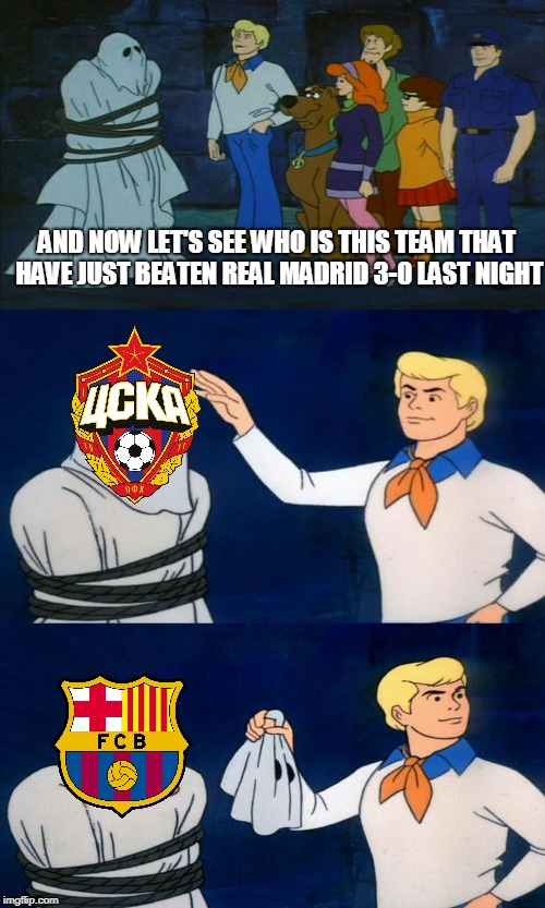 Who really is CSKA Moskow | AND NOW LET'S SEE WHO IS THIS TEAM THAT HAVE JUST BEATEN REAL MADRID 3-0 LAST NIGHT | image tagged in scooby doo the ghost | made w/ Imgflip meme maker