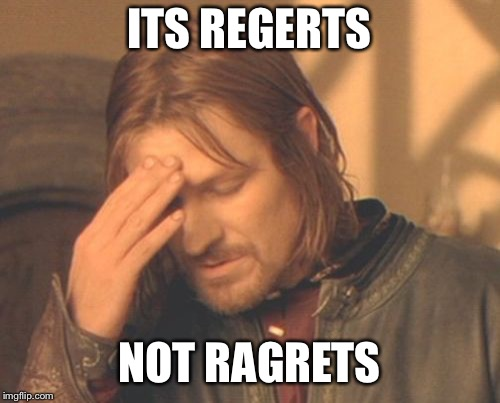 Sorry, I was eating a Milky Way. | ITS REGERTS NOT RAGRETS | image tagged in memes,frustrated boromir | made w/ Imgflip meme maker