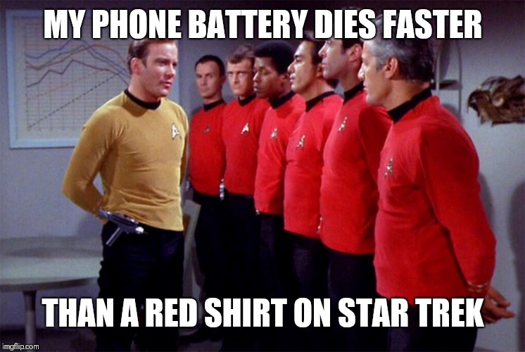 Red shirts | MY PHONE BATTERY DIES FASTER THAN A RED SHIRT ON STAR TREK | image tagged in red shirts | made w/ Imgflip meme maker