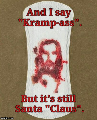 "And I say ""Kramp-ass"". But it's still Santa ""Claus"". 
