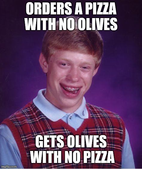 Bad Luck Brian Meme | ORDERS A PIZZA WITH NO OLIVES GETS OLIVES WITH NO PIZZA | image tagged in memes,bad luck brian | made w/ Imgflip meme maker