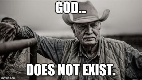 So God Made A Farmer Meme | GOD... DOES NOT EXIST. | image tagged in memes,so god made a farmer | made w/ Imgflip meme maker