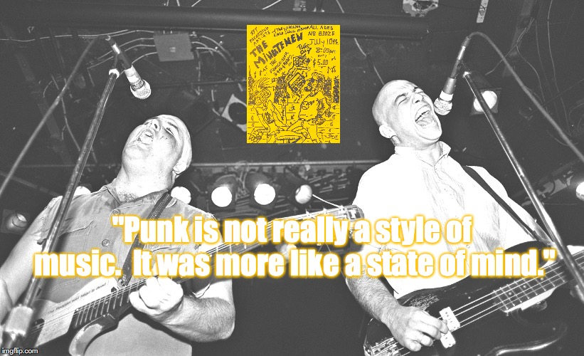 "Minutemen | ""Punk is not really a style of music.  It was more like a state of mind."" 