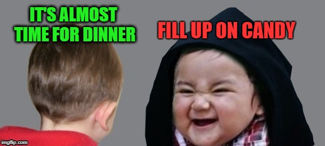 Evil Toddler | IT'S ALMOST TIME FOR DINNER FILL UP ON CANDY | image tagged in funny memes,memes,evil toddler,evil kermit | made w/ Imgflip meme maker