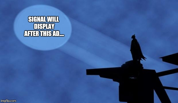 batman signal | SIGNAL WILL DISPLAY AFTER THIS AD.... | image tagged in batman signal | made w/ Imgflip meme maker