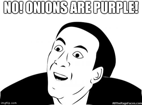 You Dont Say | NO! ONIONS ARE PURPLE! | image tagged in you dont say | made w/ Imgflip meme maker