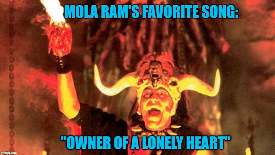 "Temple Of Dumb | MOLA RAM'S FAVORITE SONG: ""OWNER OF A LONELY HEART"" 