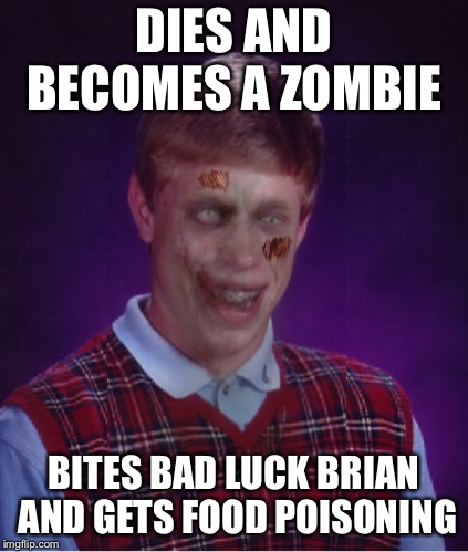 Zombie Bad Luck Brian | DIES AND BECOMES A ZOMBIE BITES BAD LUCK BRIAN AND GETS FOOD POISONING | image tagged in memes,zombie bad luck brian | made w/ Imgflip meme maker