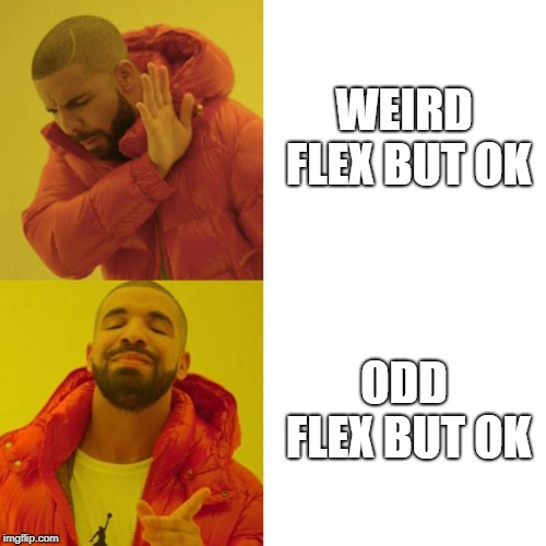 Drake Blank | WEIRD FLEX BUT OK ODD FLEX BUT OK | image tagged in drake blank | made w/ Imgflip meme maker