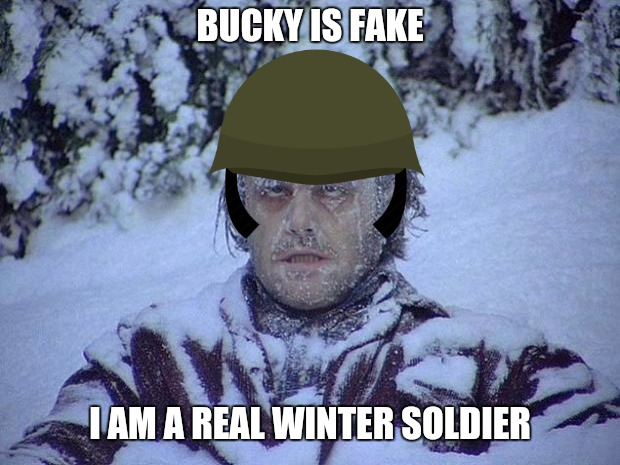 Jack Nicholson The Shining Snow Meme | BUCKY IS FAKE I AM A REAL WINTER SOLDIER | image tagged in memes,jack nicholson the shining snow,winter soldier | made w/ Imgflip meme maker
