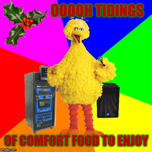 god arrest ye hairy gentlemen... | OOOOH TIDINGS OF COMFORT FOOD TO ENJOY | image tagged in wrong lyrics karaoke big bird,god rest ye merry gentlemen,memes,christmas songs | made w/ Imgflip meme maker