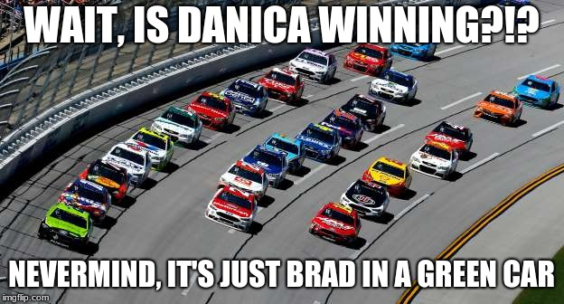Wait a sec, that can't be right! | WAIT, IS DANICA WINNING?!? NEVERMIND, IT'S JUST BRAD IN A GREEN CAR | image tagged in nascar,danica patrick,well nevermind,wait,racing | made w/ Imgflip meme maker