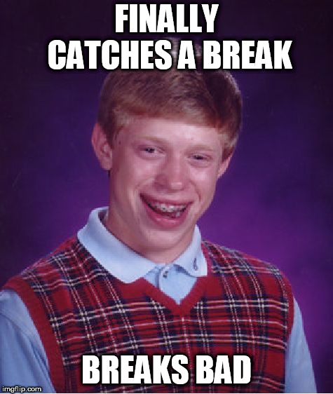 Hopefully he doesn't find a job as a cook. | FINALLY CATCHES A BREAK BREAKS BAD | image tagged in memes,bad luck brian,tv,breaking bad,meth | made w/ Imgflip meme maker