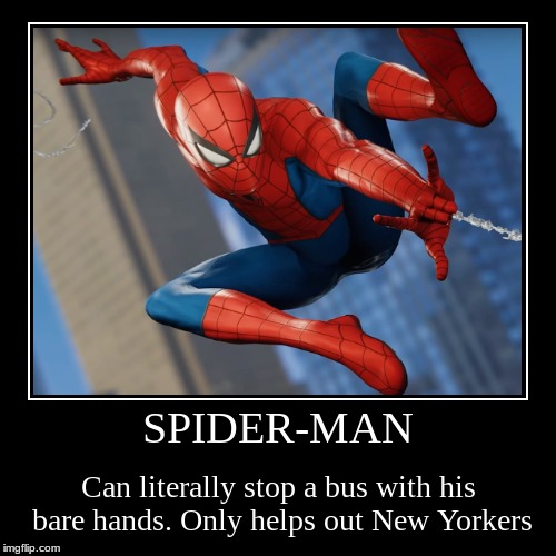 SPIDER-MAN | Can literally stop a bus with his bare hands. Only helps out New Yorkers | image tagged in funny,demotivationals,spiderman | made w/ Imgflip demotivational maker