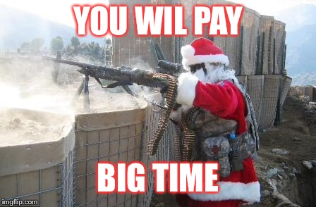 Hohoho Meme | YOU WIL PAY BIG TIME | image tagged in memes,hohoho | made w/ Imgflip meme maker