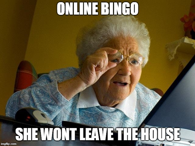 Grandma Finds The Internet Meme | ONLINE BINGO SHE WONT LEAVE THE HOUSE | image tagged in memes,grandma finds the internet | made w/ Imgflip meme maker