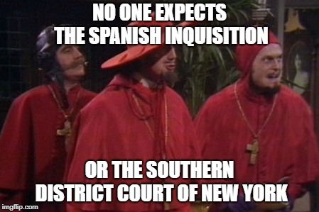 Unexpected again | NO ONE EXPECTS THE SPANISH INQUISITION OR THE SOUTHERN DISTRICT COURT OF NEW YORK | image tagged in monty python spanish inquisition,robert mueller,politics | made w/ Imgflip meme maker
