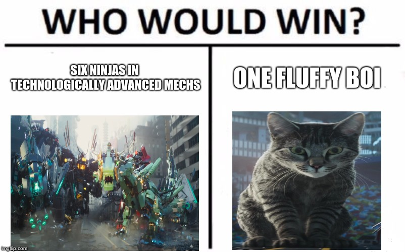 Who Would Win? | SIX NINJAS IN TECHNOLOGICALLY ADVANCED MECHS ONE FLUFFY BOI | image tagged in memes,who would win,ninjago | made w/ Imgflip meme maker