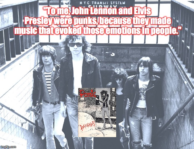 "The Ramones | ""To me, John Lennon and Elvis Presley were punks, because they made music that evoked those emotions in people."" 