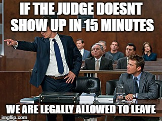 4th graders be like: | IF THE JUDGE DOESNT SHOW UP IN 15 MINUTES WE ARE LEGALLY ALLOWED TO LEAVE | image tagged in memes,funny,politics,the system | made w/ Imgflip meme maker