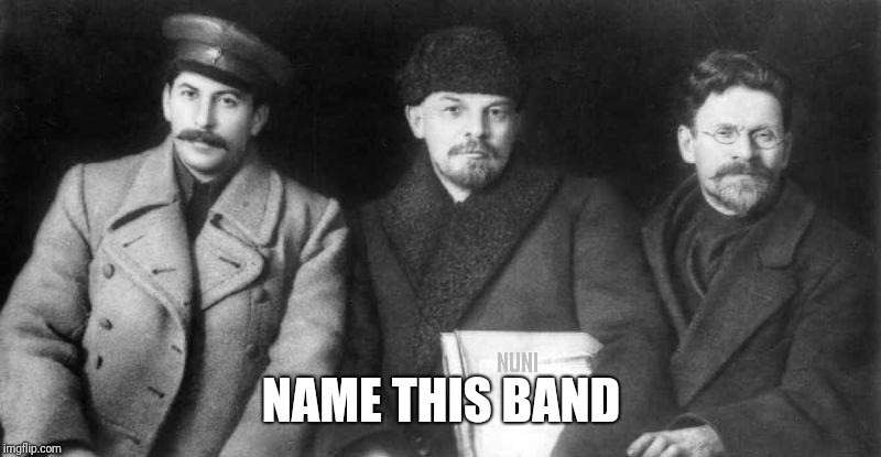 NAME THIS BAND | image tagged in socialism,communism,joseph stalin,lenin | made w/ Imgflip meme maker