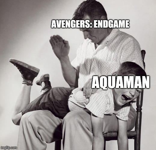 A hard pill to swallow | AVENGERS: ENDGAME AQUAMAN | image tagged in spanking,avengers 4,aquaman,marvel,dc comics | made w/ Imgflip meme maker