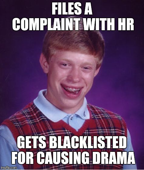 Bad Luck Brian Meme | FILES A COMPLAINT WITH HR GETS BLACKLISTED FOR CAUSING DRAMA | image tagged in memes,bad luck brian | made w/ Imgflip meme maker