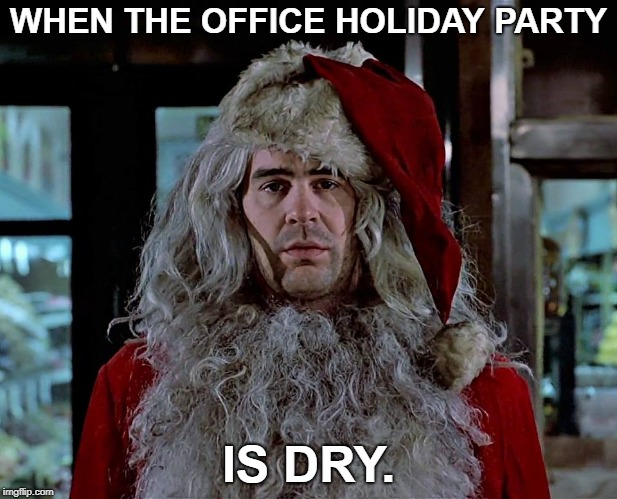 it was the dukes | WHEN THE OFFICE HOLIDAY PARTY IS DRY. | image tagged in christmas,having a bad day,trading places | made w/ Imgflip meme maker