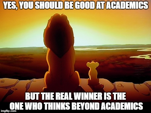 Lion King | YES, YOU SHOULD BE GOOD AT ACADEMICS BUT THE REAL WINNER IS THE ONE WHO THINKS BEYOND ACADEMICS | image tagged in memes,lion king | made w/ Imgflip meme maker