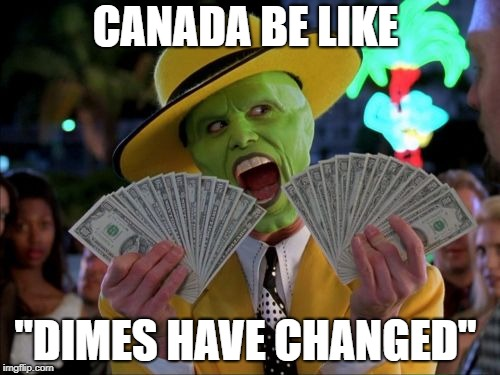 "Money Money | CANADA BE LIKE ""DIMES HAVE CHANGED"" 