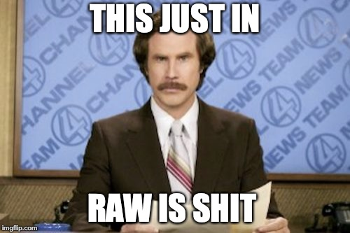Ron Burgundy | THIS JUST IN RAW IS SHIT | image tagged in memes,ron burgundy | made w/ Imgflip meme maker
