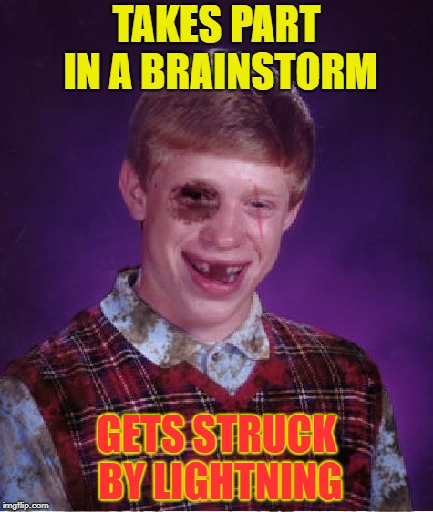 Shocking! | TAKES PART IN A BRAINSTORM GETS STRUCK BY LIGHTNING | image tagged in beat-up bad luck brian,lightning,brain | made w/ Imgflip meme maker