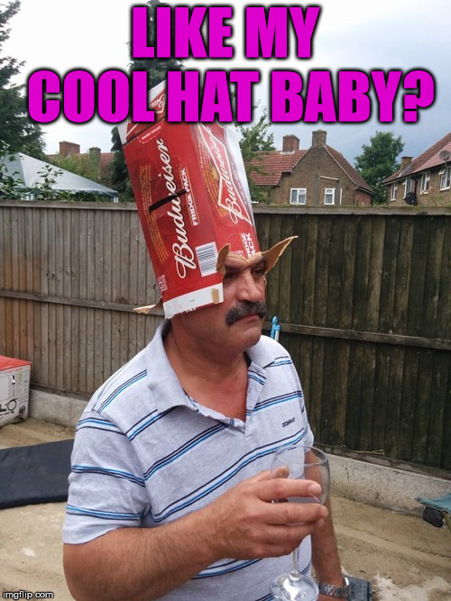LIKE MY COOL HAT BABY? | made w/ Imgflip meme maker