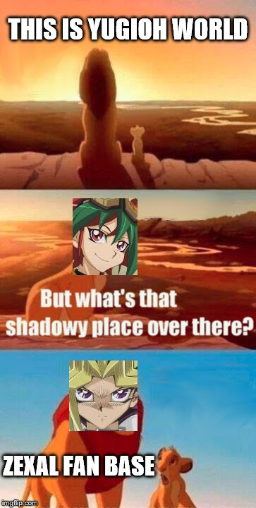 i HATE zexal | THIS IS YUGIOH WORLD ZEXAL FAN BASE | image tagged in memes,simba shadowy place,yugioh,gaming,lol so funny,funny meme | made w/ Imgflip meme maker