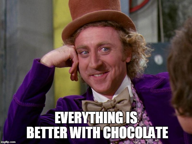 charlie-chocolate-factory | EVERYTHING IS BETTER WITH CHOCOLATE | image tagged in charlie-chocolate-factory | made w/ Imgflip meme maker
