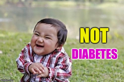 Evil Toddler Meme | NOT DIABETES | image tagged in memes,evil toddler | made w/ Imgflip meme maker