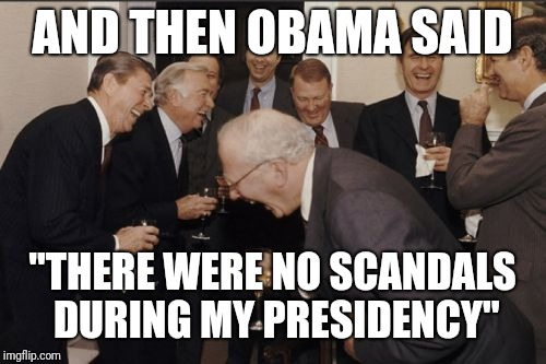 "Laughing Men In Suits | AND THEN OBAMA SAID ""THERE WERE NO SCANDALS DURING MY PRESIDENCY"" 