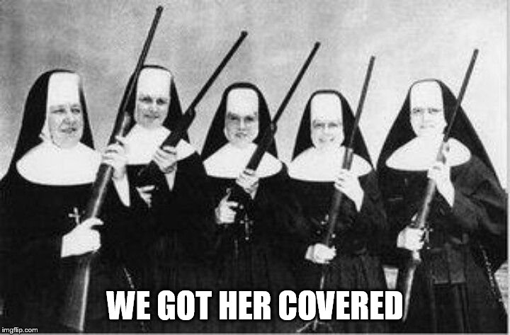 WE GOT HER COVERED | made w/ Imgflip meme maker