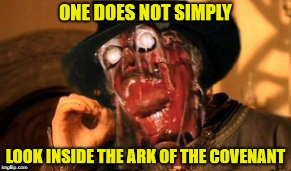 Onlooker  | ONE DOES NOT SIMPLY LOOK INSIDE THE ARK OF THE COVENANT | image tagged in funny memes,indiana jones,one does not simply,melting,lost ark,movie | made w/ Imgflip meme maker