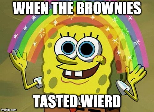 Imagination Spongebob |  WHEN THE BROWNIES; TASTED WIERD | image tagged in memes,imagination spongebob | made w/ Imgflip meme maker