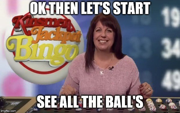 kinsmen jackpot bingo | OK THEN LET'S START SEE ALL THE BALL'S | image tagged in kinsmen jackpot bingo,bingo,game,all the balls,memes,meme | made w/ Imgflip meme maker