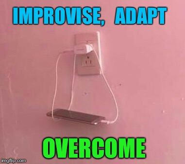 Millennial Ingenuity | IMPROVISE,   ADAPT OVERCOME | image tagged in improvise adapt overcome,cell phone,charger,solutions | made w/ Imgflip meme maker