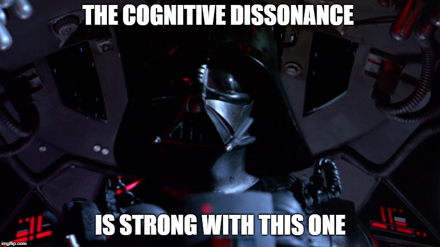 THE COGNITIVE DISSONANCE IS STRONG WITH THIS ONE | image tagged in darth vader,cognitive dissonance,liberals,liberal logic,stupid liberals,denial | made w/ Imgflip meme maker